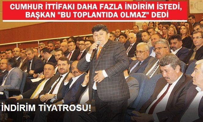 """CUMHUR İTTİFAKI DAHA FAZLA İNDİRİM İSTEDİ, BAŞKAN """"BU TOPLANTIDA OLMAZ"""" DEDİ"""
