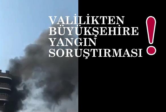 Yangın skandalına Valilikten soruşturma